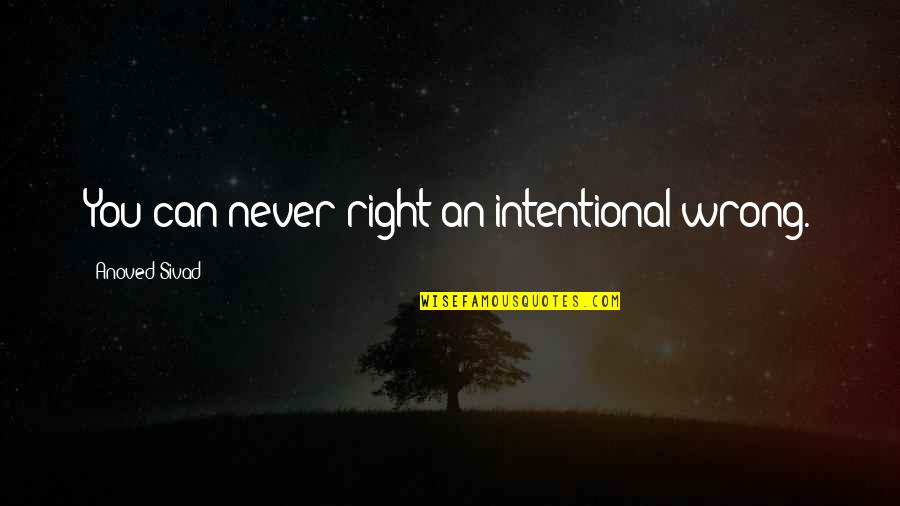 Honesty And Trust In Friendship Quotes By Anoved Sivad: You can never right an intentional wrong.