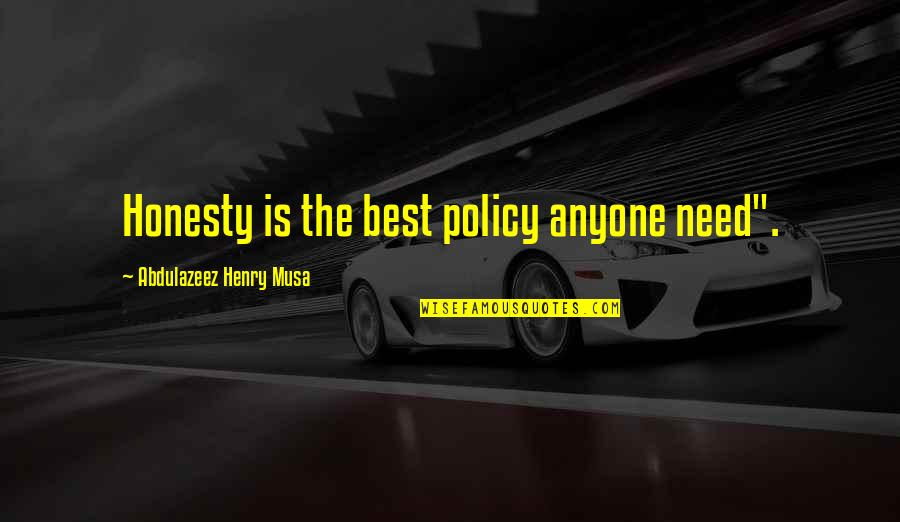 """Honesty Is The Best Policy Quotes By Abdulazeez Henry Musa: Honesty is the best policy anyone need""""."""