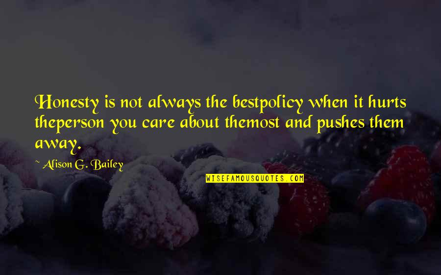 Honesty Is The Best Policy Quotes By Alison G. Bailey: Honesty is not always the bestpolicy when it