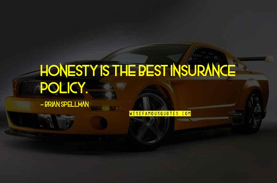 Honesty Is The Best Policy Quotes By Brian Spellman: Honesty is the best insurance policy.