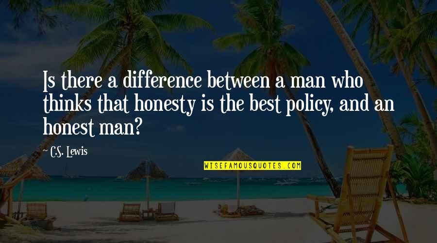 Honesty Is The Best Policy Quotes By C.S. Lewis: Is there a difference between a man who