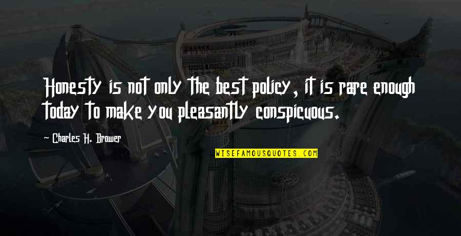Honesty Is The Best Policy Quotes By Charles H. Brower: Honesty is not only the best policy, it