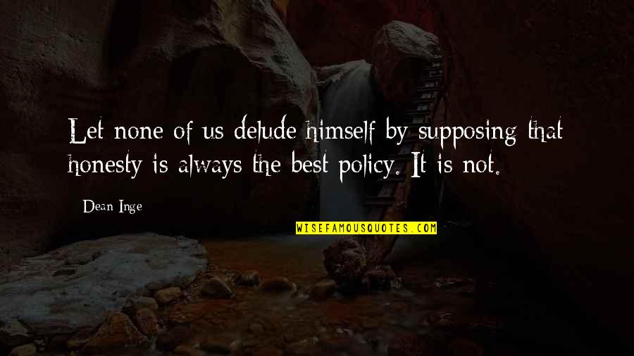 Honesty Is The Best Policy Quotes By Dean Inge: Let none of us delude himself by supposing