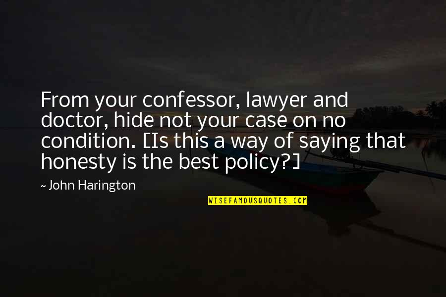 Honesty Is The Best Policy Quotes By John Harington: From your confessor, lawyer and doctor, hide not
