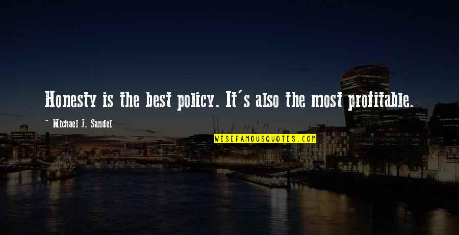Honesty Is The Best Policy Quotes By Michael J. Sandel: Honesty is the best policy. It's also the