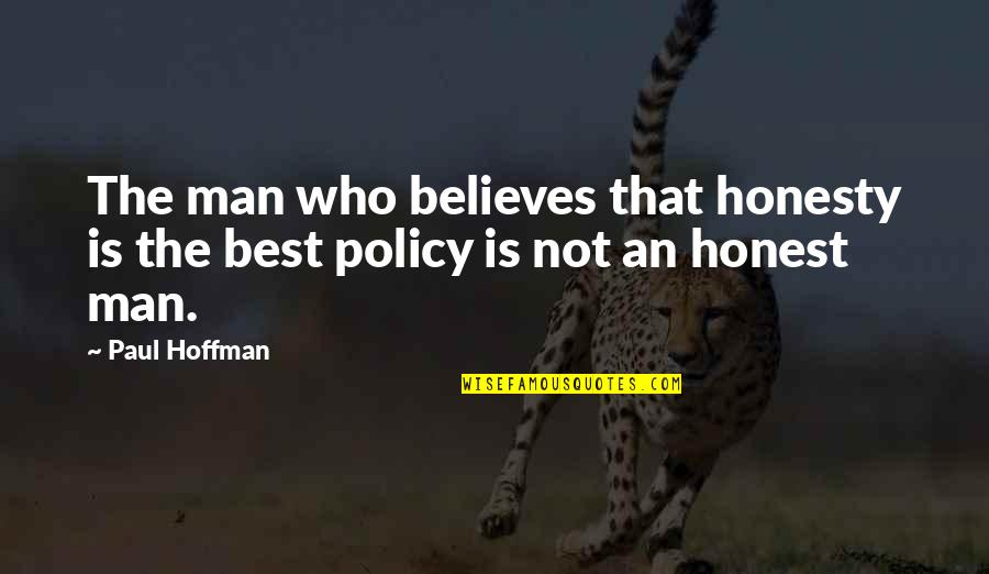 Honesty Is The Best Policy Quotes By Paul Hoffman: The man who believes that honesty is the