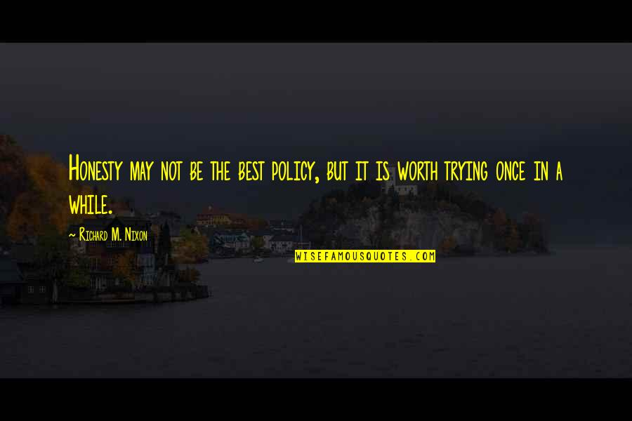 Honesty Is The Best Policy Quotes By Richard M. Nixon: Honesty may not be the best policy, but