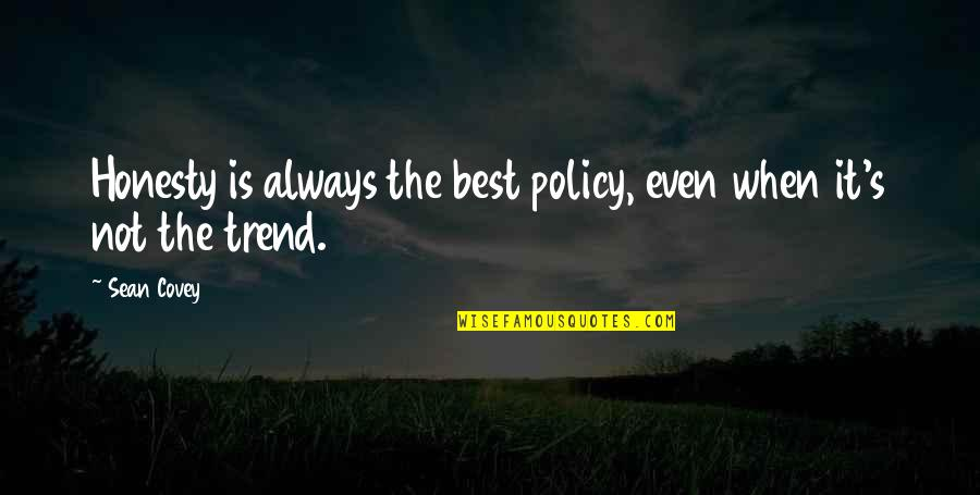 Honesty Is The Best Policy Quotes By Sean Covey: Honesty is always the best policy, even when