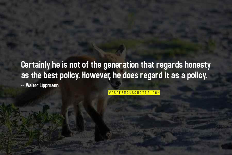 Honesty Is The Best Policy Quotes By Walter Lippmann: Certainly he is not of the generation that