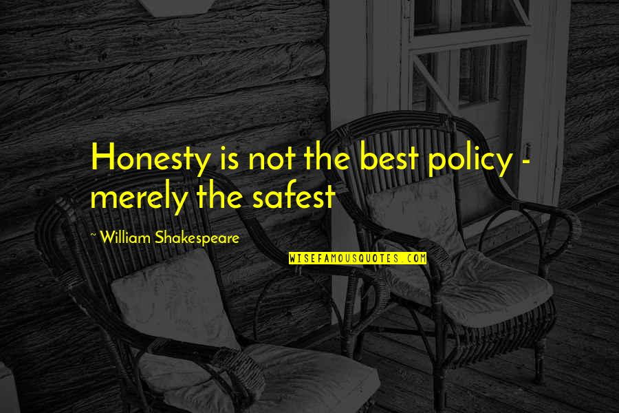 Honesty Is The Best Policy Quotes By William Shakespeare: Honesty is not the best policy - merely