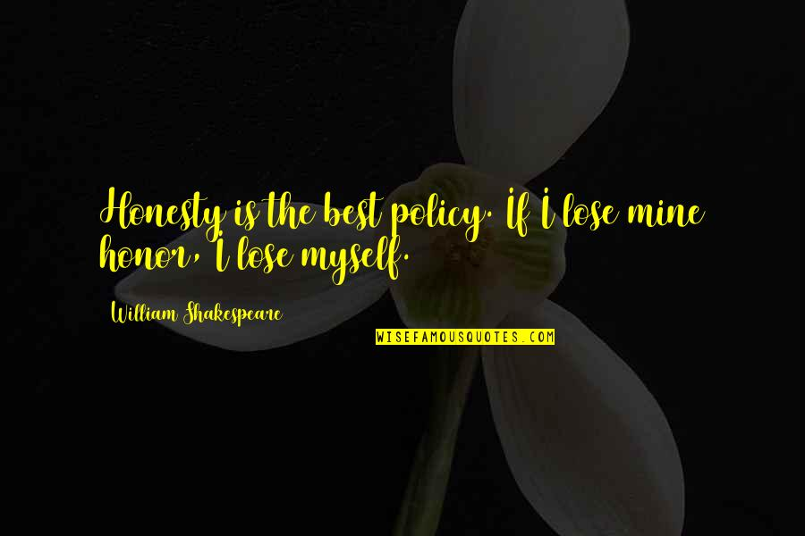 Honesty Is The Best Policy Quotes By William Shakespeare: Honesty is the best policy. If I lose