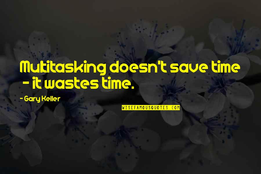 Honesty Is The Key Quotes By Gary Keller: Multitasking doesn't save time - it wastes time.