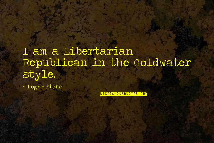 Honesty Is The Key Quotes By Roger Stone: I am a Libertarian Republican in the Goldwater