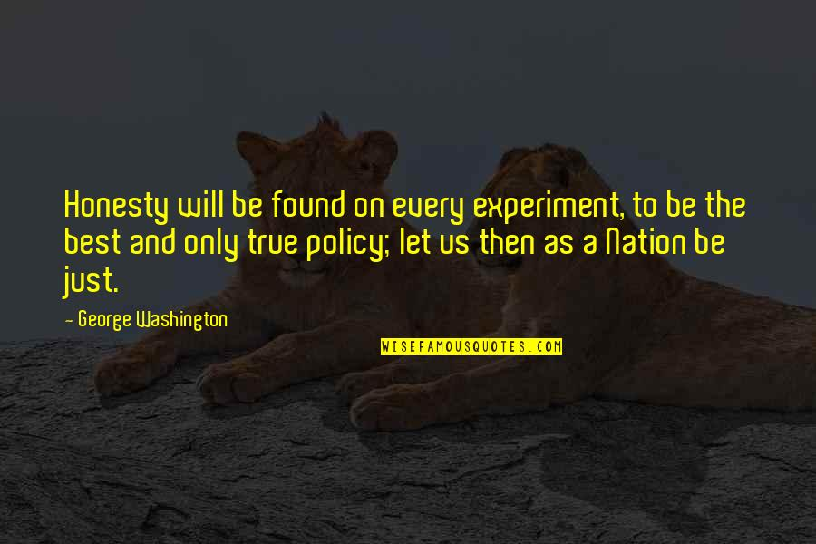 Honesty Not Being The Best Policy Quotes By George Washington: Honesty will be found on every experiment, to