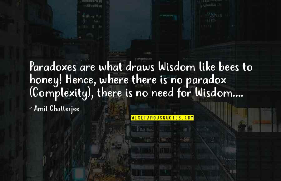 Honey Bees Quotes By Amit Chatterjee: Paradoxes are what draws Wisdom like bees to