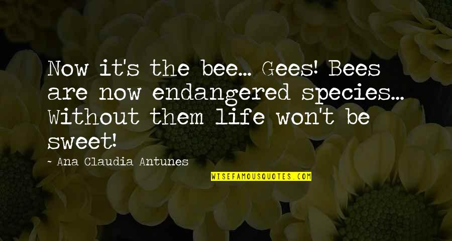 Honey Bees Quotes By Ana Claudia Antunes: Now it's the bee... Gees! Bees are now