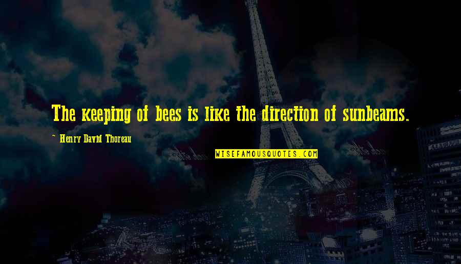 Honey Bees Quotes By Henry David Thoreau: The keeping of bees is like the direction