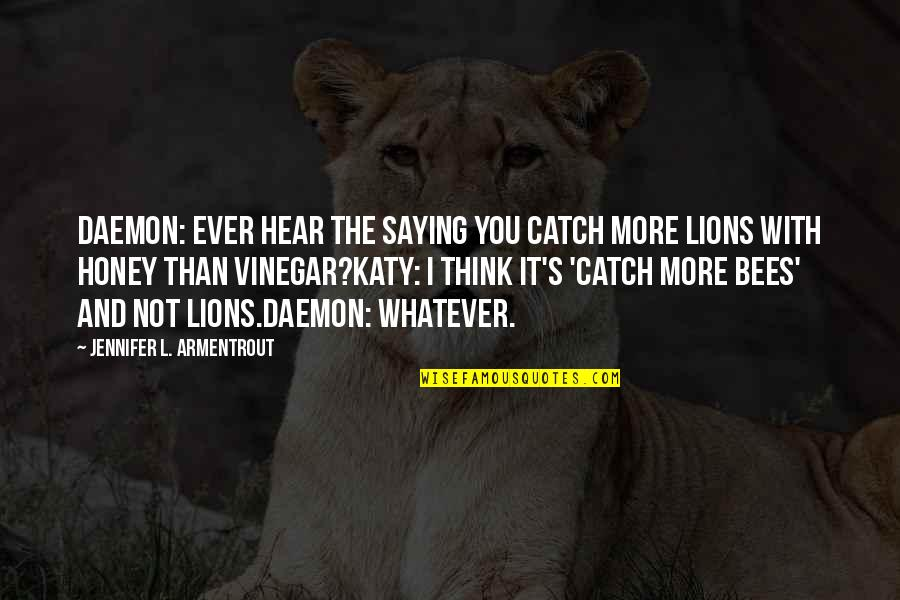 Honey Bees Quotes By Jennifer L. Armentrout: Daemon: Ever hear the saying you catch more