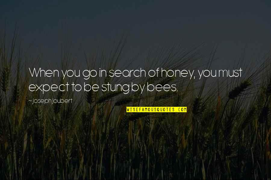 Honey Bees Quotes By Joseph Joubert: When you go in search of honey, you