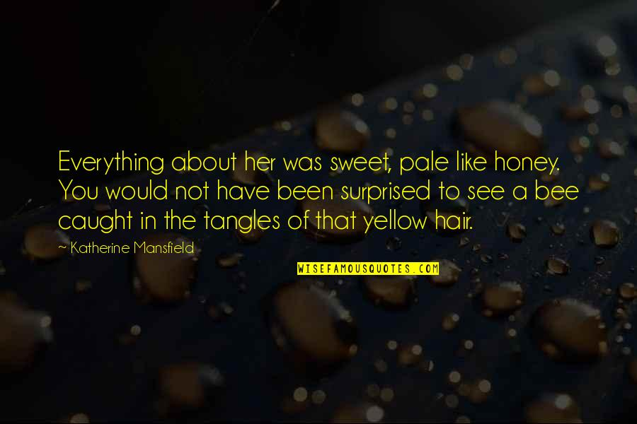 Honey Bees Quotes By Katherine Mansfield: Everything about her was sweet, pale like honey.