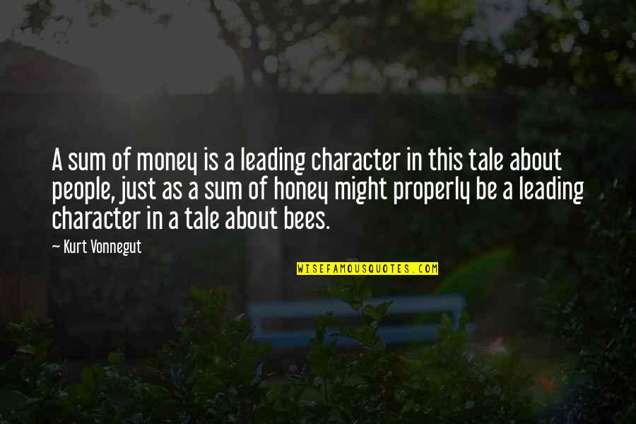 Honey Bees Quotes By Kurt Vonnegut: A sum of money is a leading character