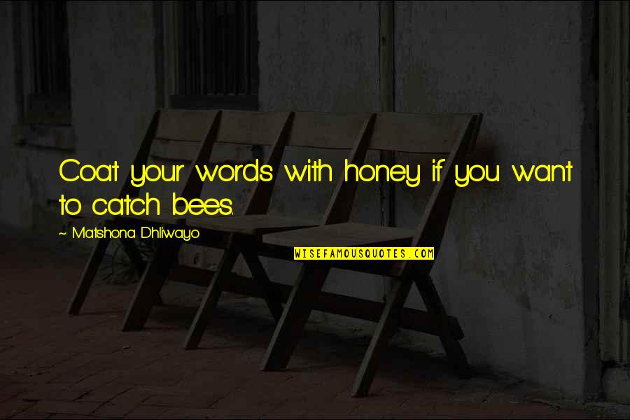 Honey Bees Quotes By Matshona Dhliwayo: Coat your words with honey if you want