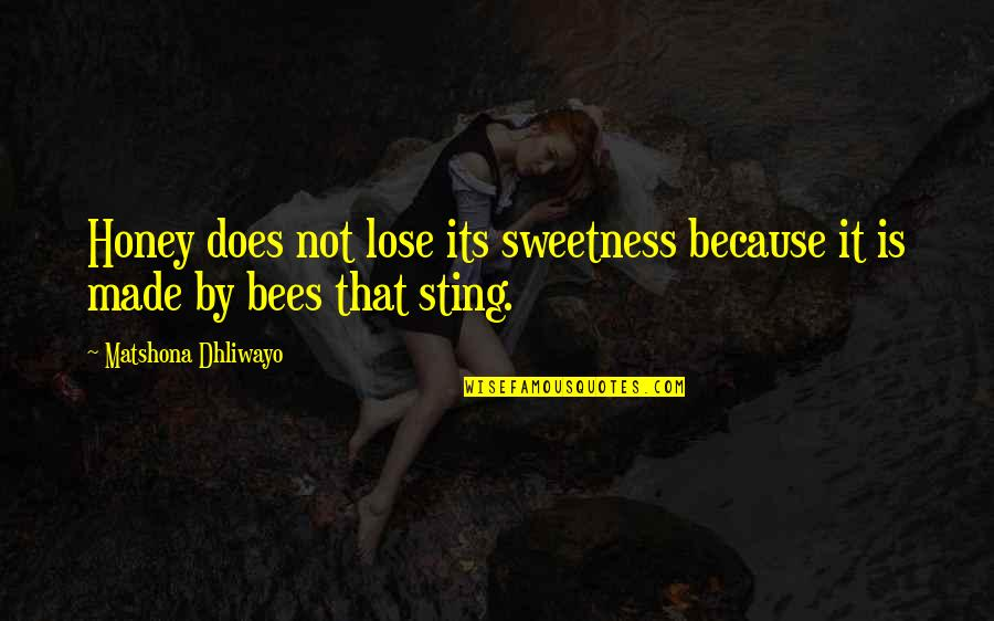 Honey Bees Quotes By Matshona Dhliwayo: Honey does not lose its sweetness because it