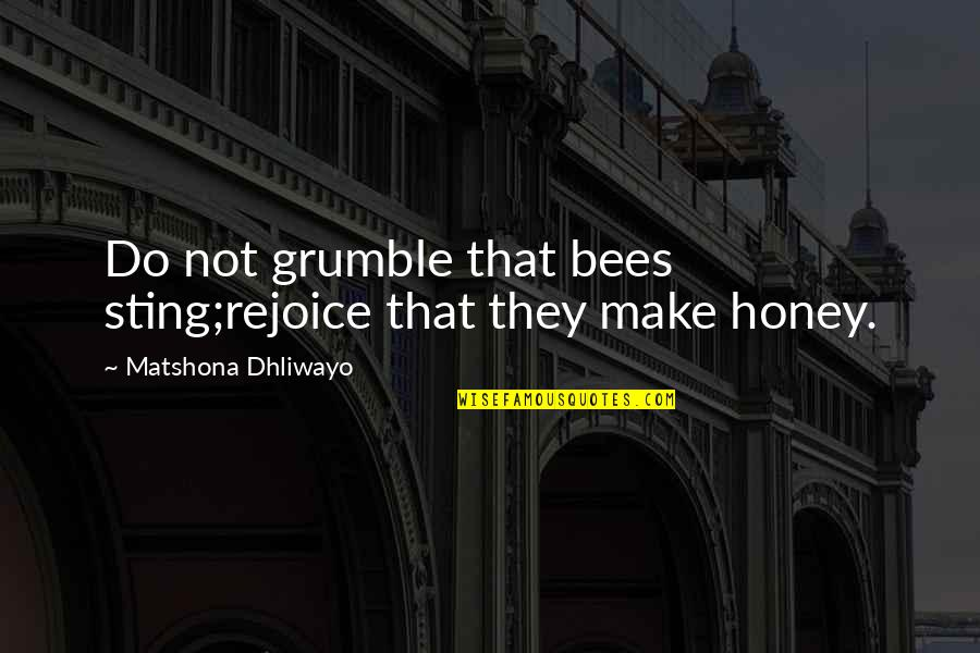 Honey Bees Quotes By Matshona Dhliwayo: Do not grumble that bees sting;rejoice that they