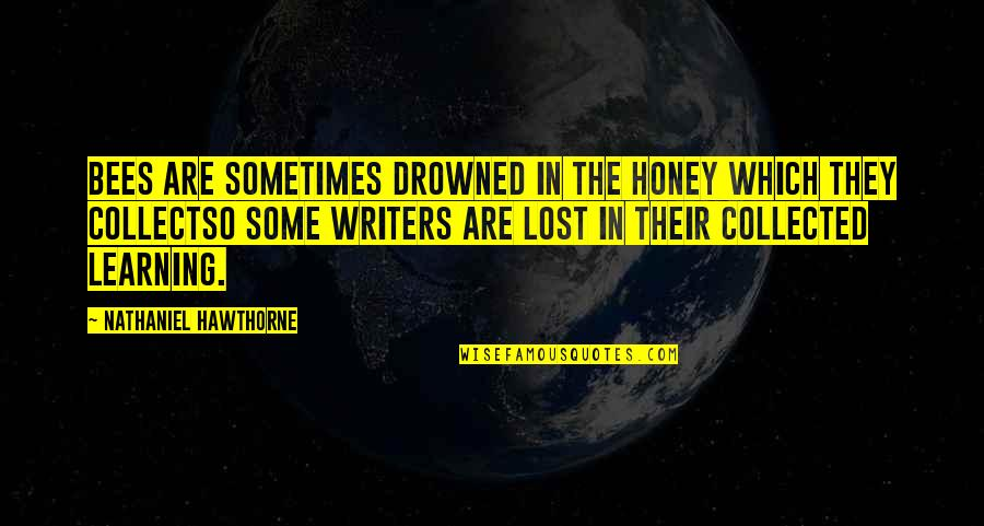 Honey Bees Quotes By Nathaniel Hawthorne: Bees are sometimes drowned in the honey which