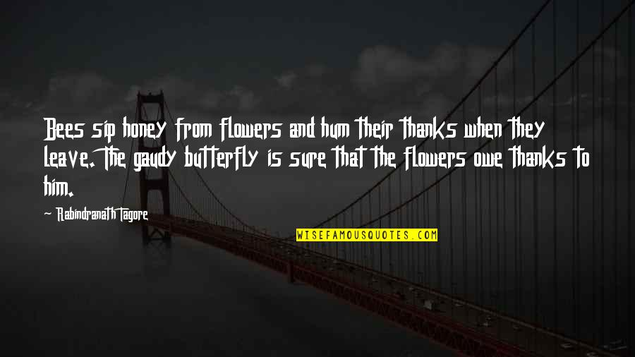 Honey Bees Quotes By Rabindranath Tagore: Bees sip honey from flowers and hum their