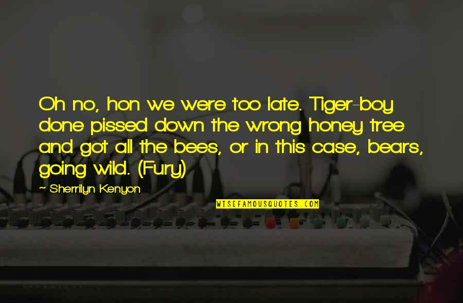 Honey Bees Quotes By Sherrilyn Kenyon: Oh no, hon we were too late. Tiger-boy