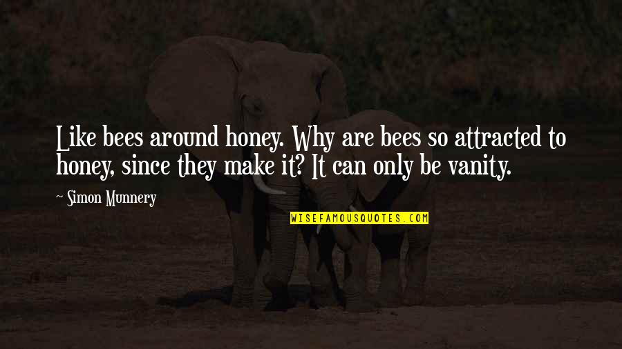 Honey Bees Quotes By Simon Munnery: Like bees around honey. Why are bees so