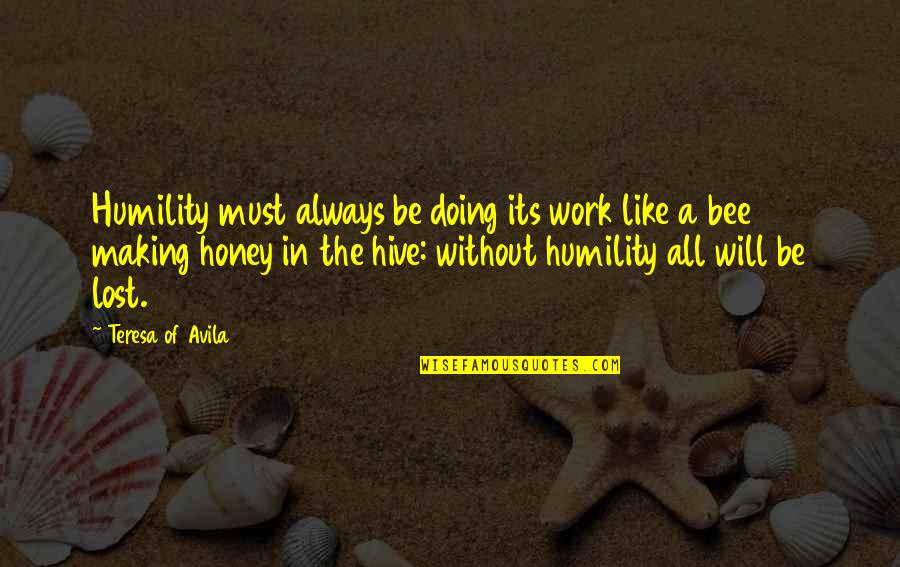 Honey Bees Quotes By Teresa Of Avila: Humility must always be doing its work like