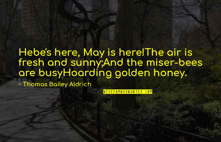 Honey Bees Quotes By Thomas Bailey Aldrich: Hebe's here, May is here!The air is fresh