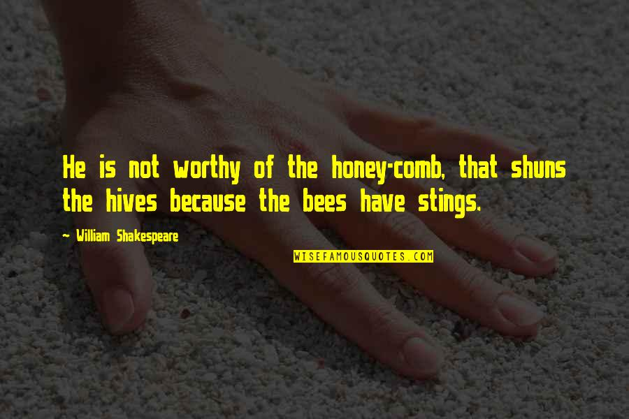 Honey Bees Quotes By William Shakespeare: He is not worthy of the honey-comb, that