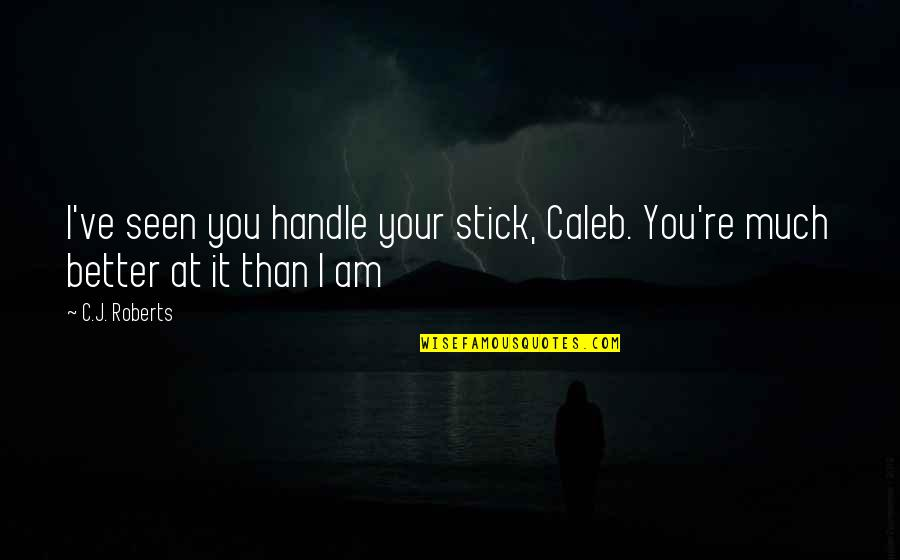 Honey Boo Child Quotes By C.J. Roberts: I've seen you handle your stick, Caleb. You're