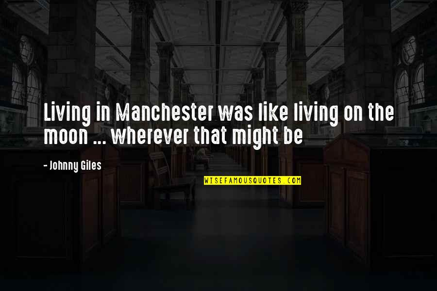 Honey Boo Child Quotes By Johnny Giles: Living in Manchester was like living on the
