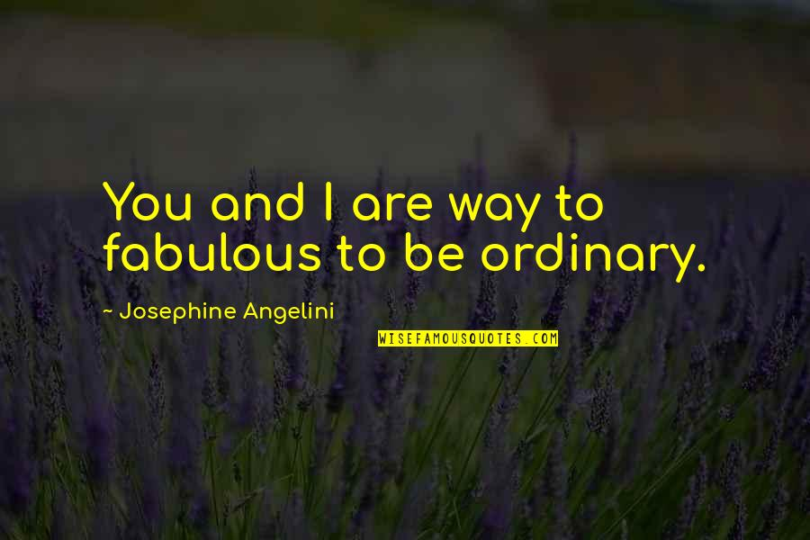 Honey Boo Child Quotes By Josephine Angelini: You and I are way to fabulous to