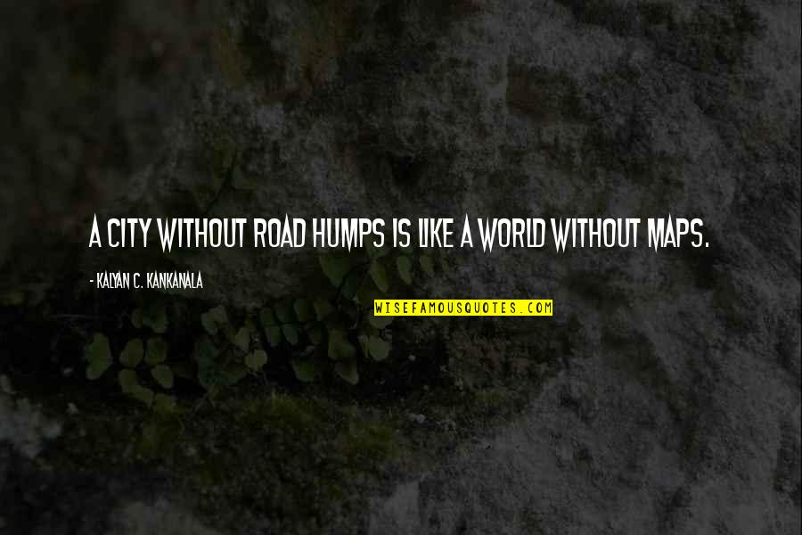 Honey Boo Child Quotes By Kalyan C. Kankanala: A city without road humps is like a