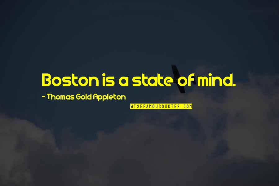 Honey Boo Child Quotes By Thomas Gold Appleton: Boston is a state of mind.