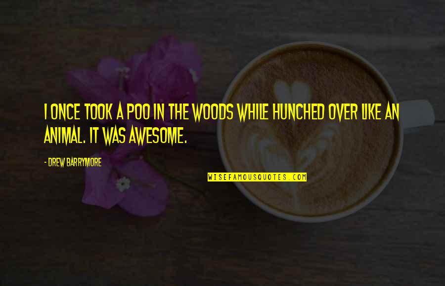 Honey Bunch Quotes By Drew Barrymore: I once took a poo in the woods