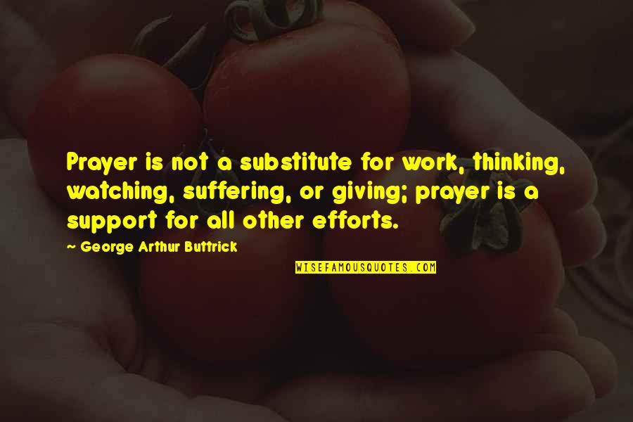 Honey Bunch Quotes By George Arthur Buttrick: Prayer is not a substitute for work, thinking,