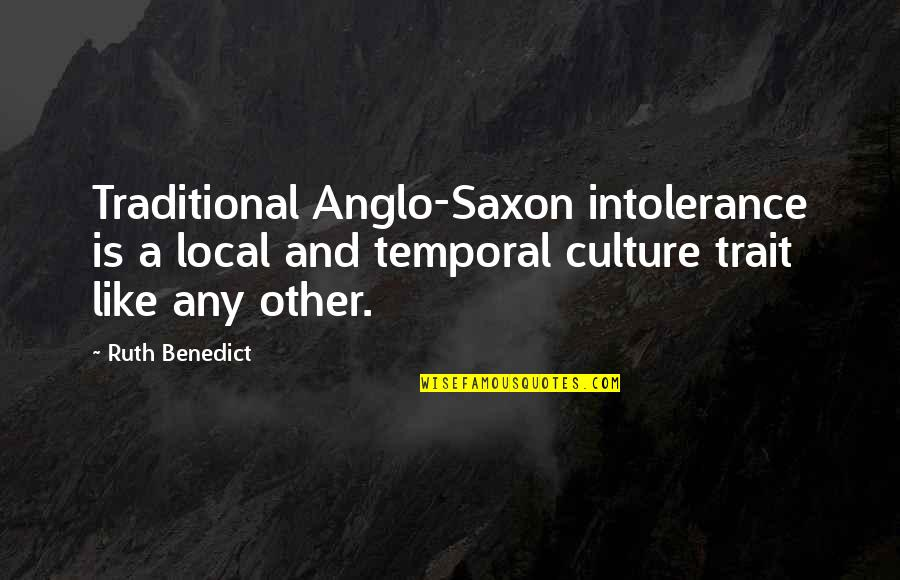 Honey Bunch Quotes By Ruth Benedict: Traditional Anglo-Saxon intolerance is a local and temporal