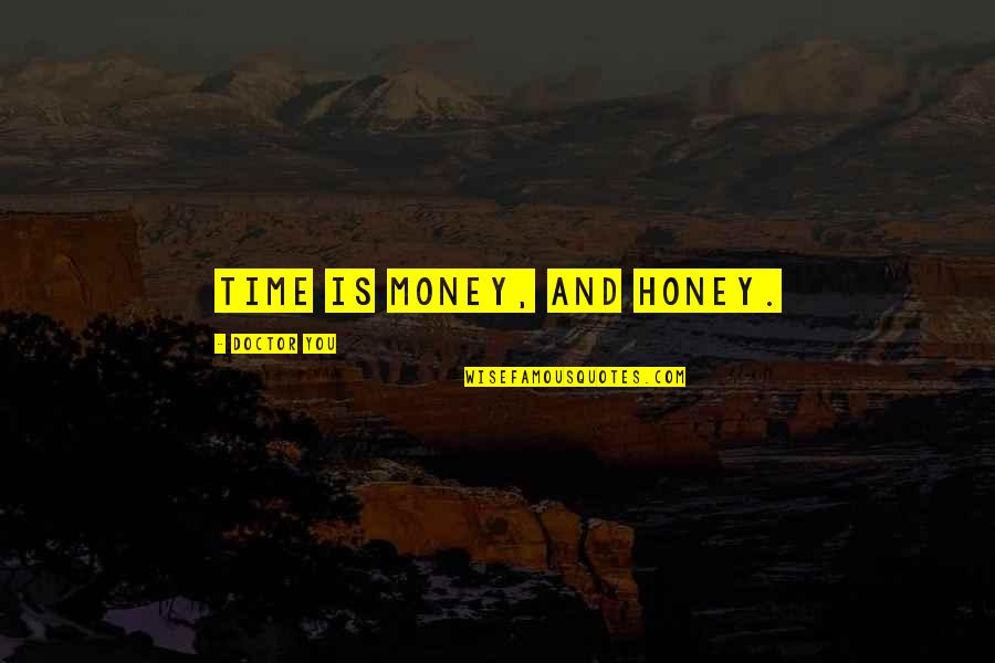 Honey Love Quotes By Doctor You: Time is money, and honey.
