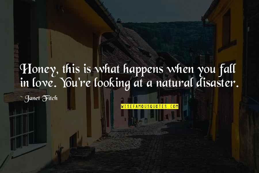 Honey Love Quotes By Janet Fitch: Honey, this is what happens when you fall