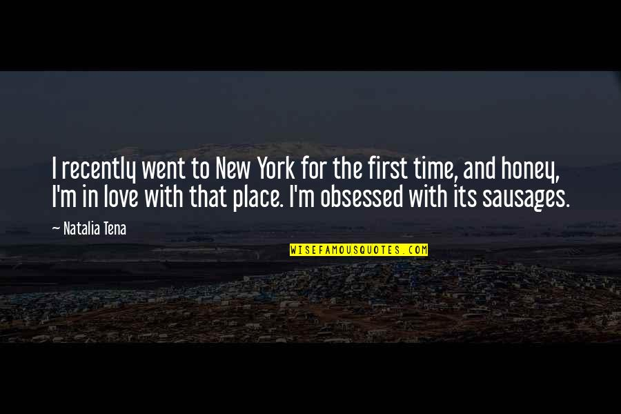 Honey Love Quotes By Natalia Tena: I recently went to New York for the