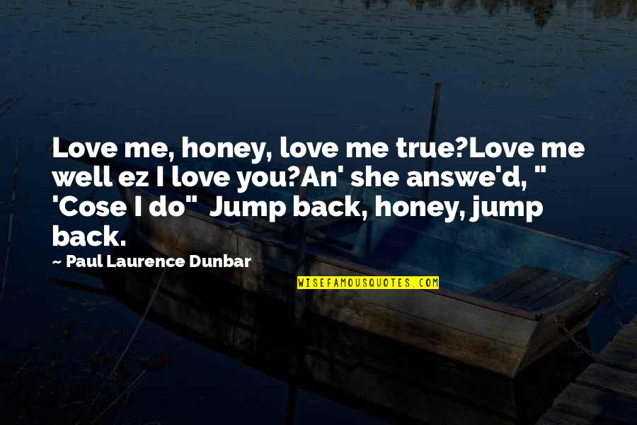 Honey Love Quotes By Paul Laurence Dunbar: Love me, honey, love me true?Love me well