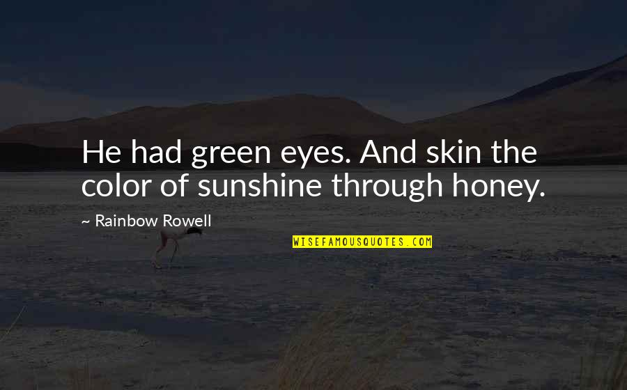 Honey Love Quotes By Rainbow Rowell: He had green eyes. And skin the color