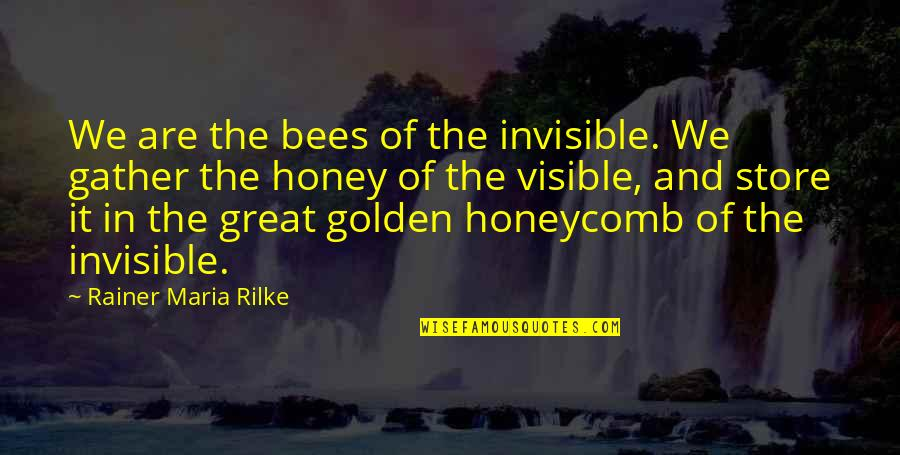 Honey Love Quotes By Rainer Maria Rilke: We are the bees of the invisible. We