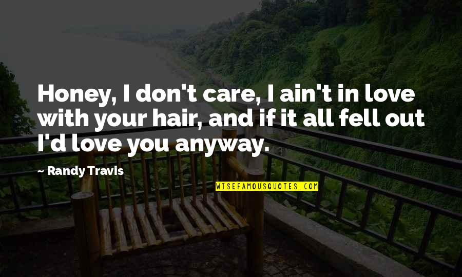 Honey Love Quotes By Randy Travis: Honey, I don't care, I ain't in love